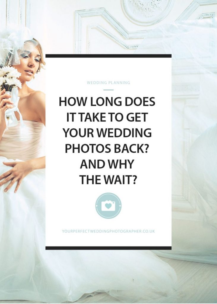 HOW LONG DOES IT TAKE TO GET YOUR WEDDING PHOTOS BACK? AND WHY THE WAIT?